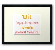 Wit Beyond Measure Is Man's Greatest Treasure Framed Print