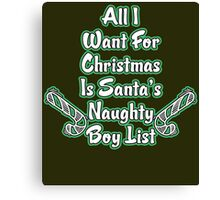 All I Want For Christmas Is Santa's Naughty  Boys List Canvas Print