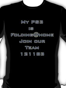 My PS3 is Folding@home Join our Team 121183 T-Shirt