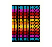 Be Here Now T-Shirt Art Print
