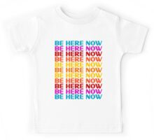 Be Here Now T-Shirt Kids Tee