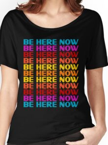 Be Here Now T-Shirt Women's Relaxed Fit T-Shirt