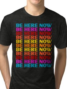 Be Here Now T-Shirt Tri-blend T-Shirt