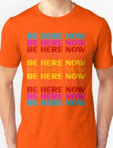 Be Here Now T-Shirt Unisex T-Shirt