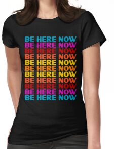 Be Here Now T-Shirt Womens Fitted T-Shirt