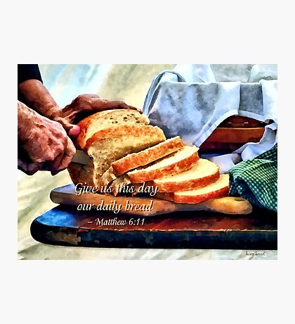 Matthew 6:11 Photographic Print