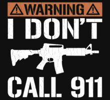 Warning: I Don't Call 911 (vintage distressed look) by robotface