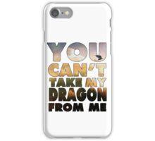 Can't Take My Dragon iPhone Case/Skin