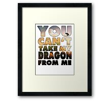 Can't Take My Dragon Framed Print