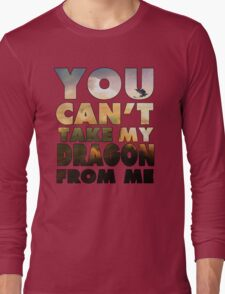 Can't Take My Dragon Long Sleeve T-Shirt