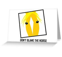 DON'T BLAME THE HORSE Greeting Card