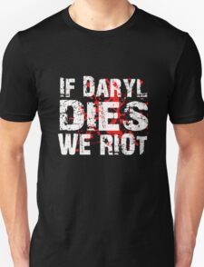 If Daryl Dies We Riot! Unisex T-Shirt