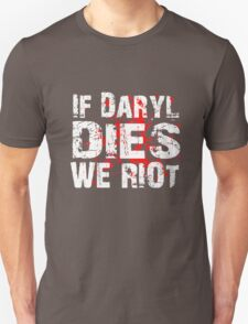 If Daryl Dies We Riot! T-Shirt
