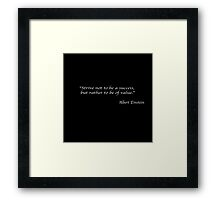Strive not to be a success, but rather to be of value. –Albert Einstein Framed Print