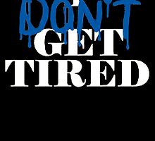 i don't get tired idgt #idgt by Freelance Harper .