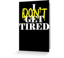 i dont get tired #idgt idgt Greeting Card