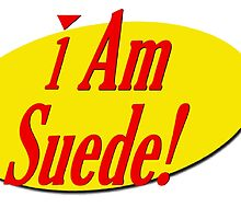 Seinfeld - I am Suede! by Bhankins