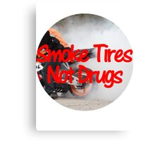 Smoke Tires Not Drugs Canvas Print
