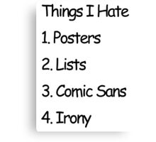 Things I Hate Canvas Print