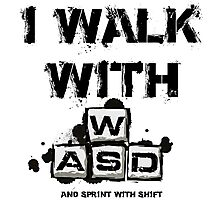 I WALK WITH WASD (And Sprint with Shift) Photographic Print