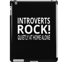 Introverts Rock! Quietly At Home Alone iPad Case/Skin