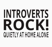 Introverts Rock! Quietly At Home Alone by coolfuntees