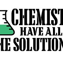 chemists have all the solutions by teeshoppy