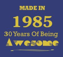 Made in 1985 - 30 Years of Being Awesome by sophiafashion