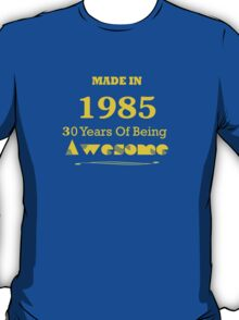 Made in 1985 - 30 Years of Being Awesome T-Shirt