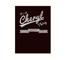 It's A Cheryl Thing.. You Wouldn't Understand! Art Print