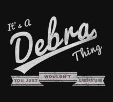 It's A Debra Thing.. You Wouldn't Understand! by incetelso