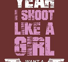 Yeah I Shoot Like A Girl Want A Lesson  by crazyarts