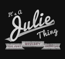 It's A Julie Thing.. You Wouldn't Understand! by incetelso
