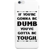 If You're Gonna Be Dumb You gotta Be Tough - white iPhone Case/Skin