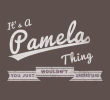 It's A Pamela Thing.. You Wouldn't Understand! by incetelso