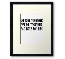 We Ride Together We Die together Bad boys for life Framed Print