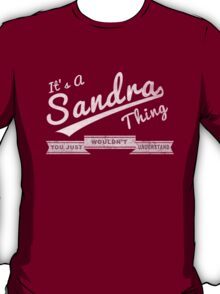 It's A Sandra Thing.. You Wouldn't Understand! T-Shirt