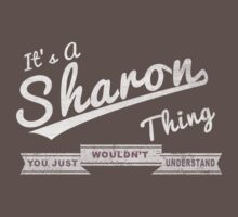 It's A Sharon Thing.. You Wouldn't Understand! by incetelso