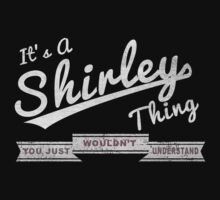 It's A Shirley Thing.. You Wouldn't Understand! by incetelso