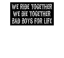 We Ride Together We Die together Bad boys for life (black) Photographic Print