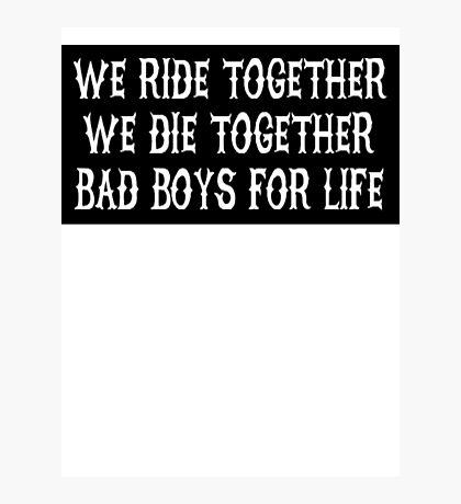 We Ride Together We Die together Bad boys for life (black) Photographic Print