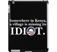 Somewhere in kenya a village is missing its idiot iPad Case/Skin