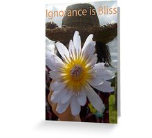 Ignorance is Bliss Greeting Card