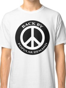 Peace - back by popular demand Classic T-Shirt