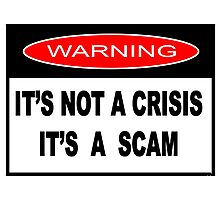 ITS NOT A CRISIS ITS A SCAM Photographic Print
