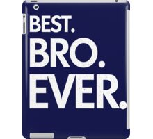 BEST. BRO. EVER. iPad Case/Skin