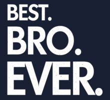 BEST. BRO. EVER. Kids Clothes