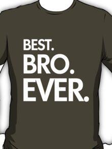 BEST. BRO. EVER. T-Shirt