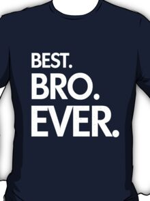 BEST. BRO. EVER. T-Shirt