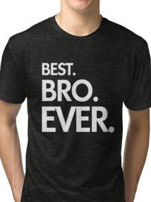 BEST. BRO. EVER. Tri-blend T-Shirt